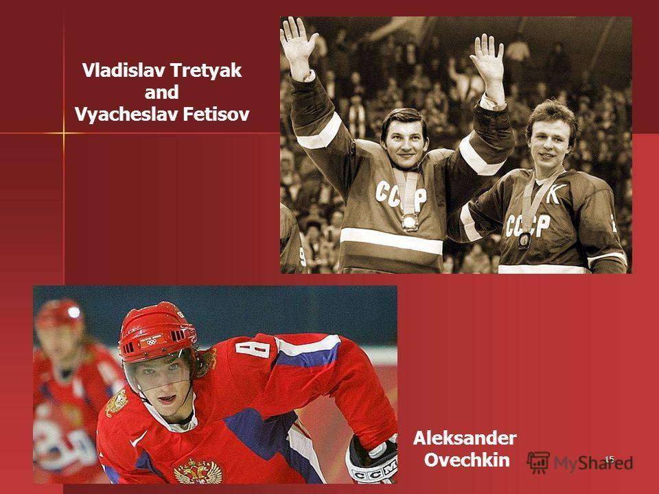 15 Vladislav Tretyak and Vyacheslav Fetisov Aleksander Ovechkin