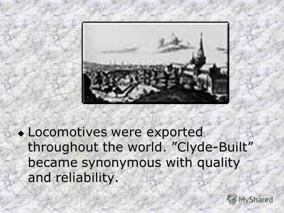 Locomotives were exported throughout the world. Clyde-Built became synonymous with quality and reliability. Locomotives were exported throughout the world. Clyde-Built became synonymous with quality and reliability.