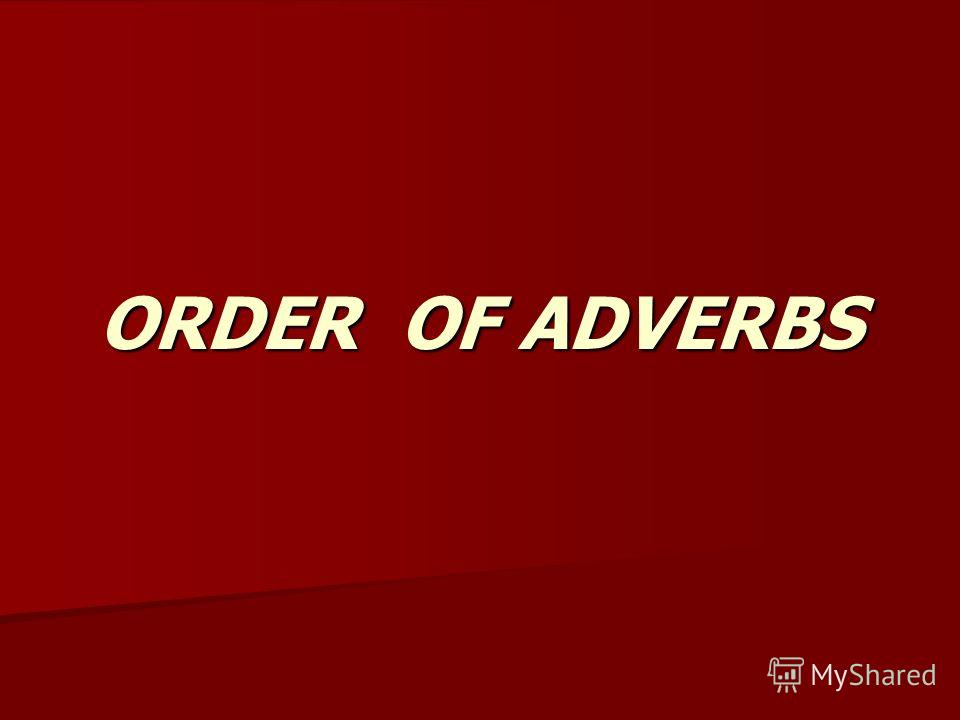 ORDER OF ADVERBS