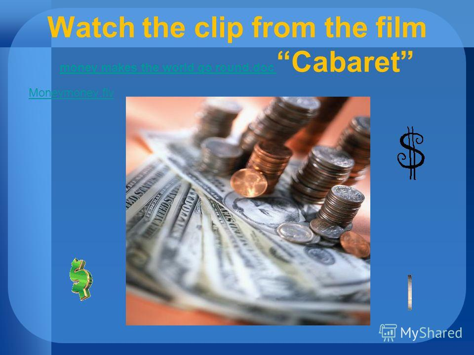 Watch the clip from the film money makes the world go round.doc Cabaret money makes the world go round.doc Moneymoney.flv