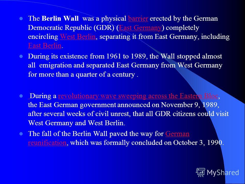 The Berlin Wall was a physical barrier erected by the German Democratic Republic (GDR) (East Germany) completely encircling West Berlin, separating it from East Germany, including East Berlin.barrierEast GermanyWest Berlin East Berlin During its exis