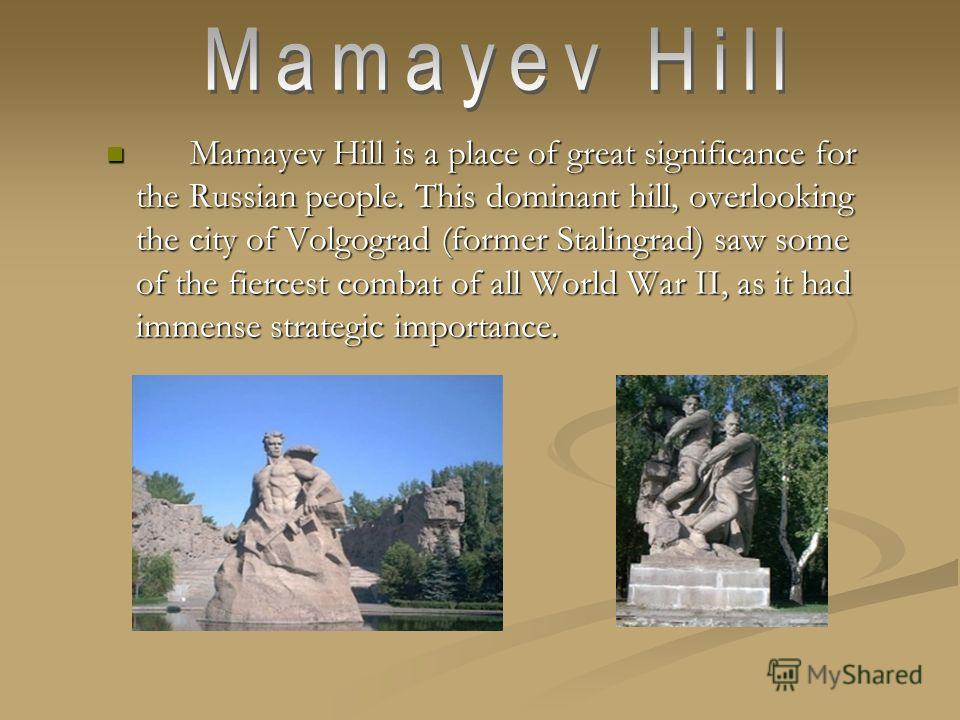 Mamayev Hill is a place of great significance for the Russian people. This dominant hill, overlooking the city of Volgograd (former Stalingrad) saw some of the fiercest combat of all World War II, as it had immense strategic importance. Mamayev Hill