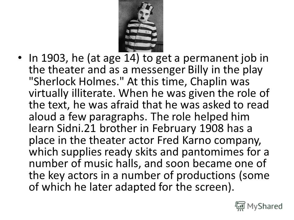 In 1903, he (at age 14) to get a permanent job in the theater and as a messenger Billy in the play