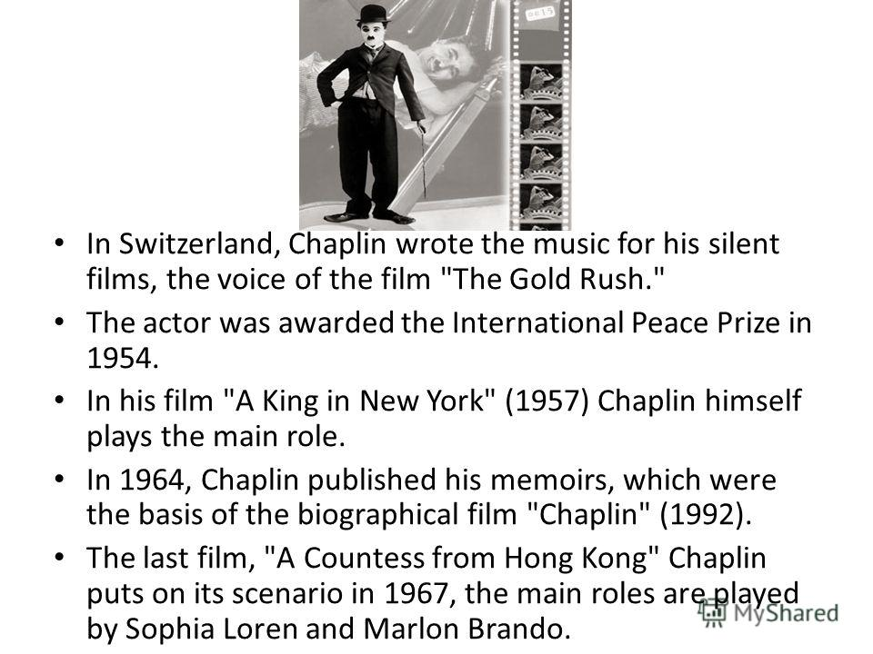 In Switzerland, Chaplin wrote the music for his silent films, the voice of the film