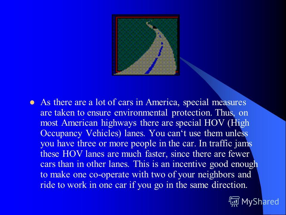 American culture is often called a car culture, since American mentality is car-oriented. Here are some examples to illustrate the American car-oriented mentality. A drivers license in America plays the same role as a passport in Russia – you can get