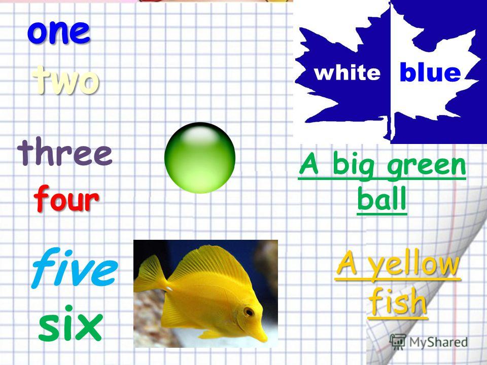 onetwo white blue three four A big green ball five six A yellow fish