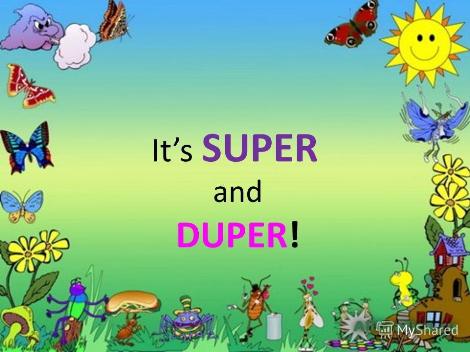 Its SUPER and DUPER!