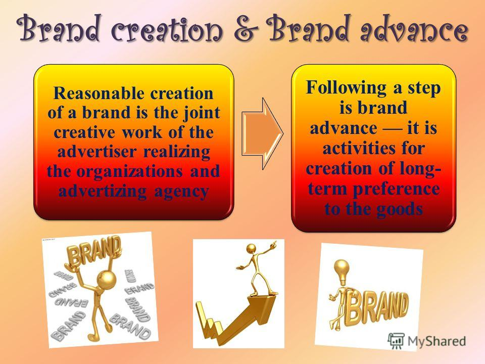 Brand creation & Brand advance Reasonable creation of a brand is the joint creative work of the advertiser realizing the organizations and advertizing agency Following a step is brand advance it is activities for creation of long- term preference to