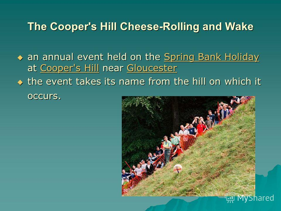 an annual event held on the Spring Bank Holiday at Cooper's Hill near Gloucester an annual event held on the Spring Bank Holiday at Cooper's Hill near GloucesterSpring Bank HolidayCooper's HillGloucesterSpring Bank HolidayCooper's HillGloucester the