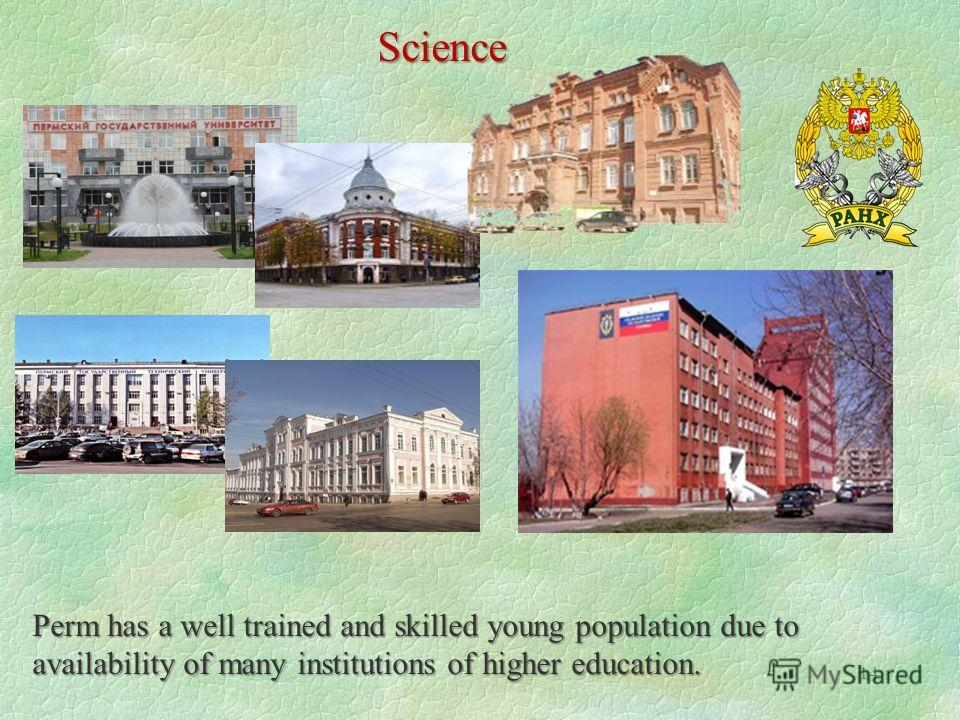14 Science Perm has a well trained and skilled young population due to availability of many institutions of higher education.