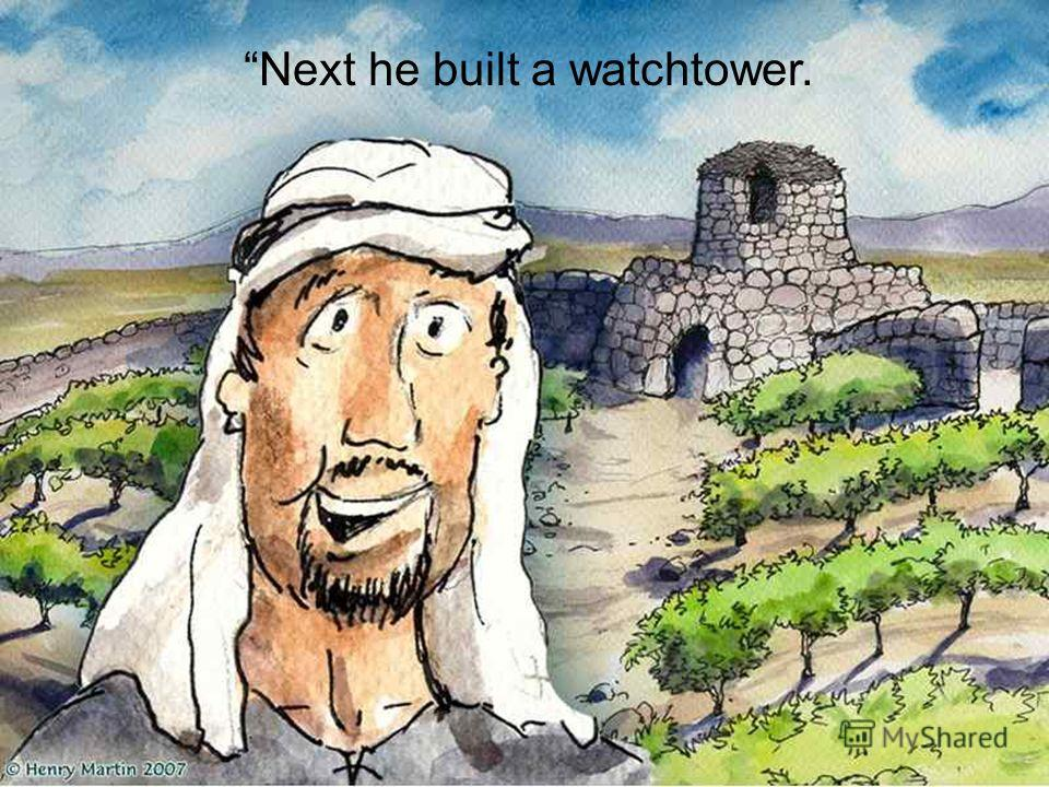 Next he built a watchtower.