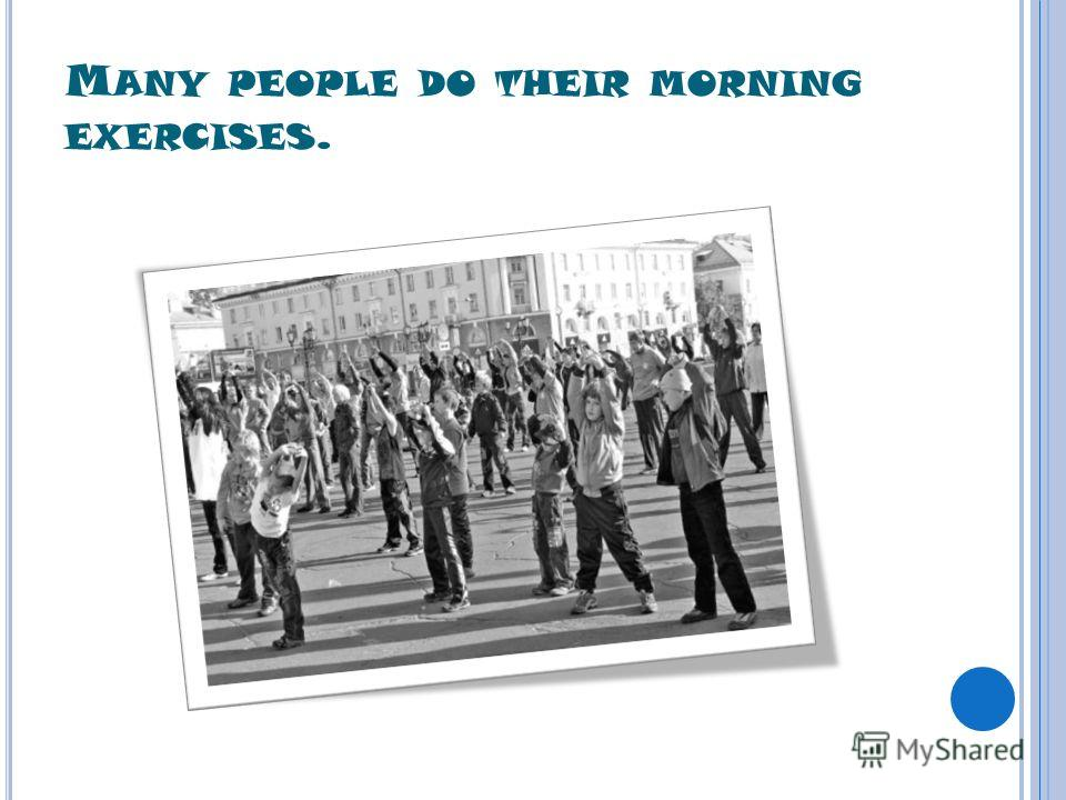 M ANY PEOPLE DO THEIR MORNING EXERCISES.