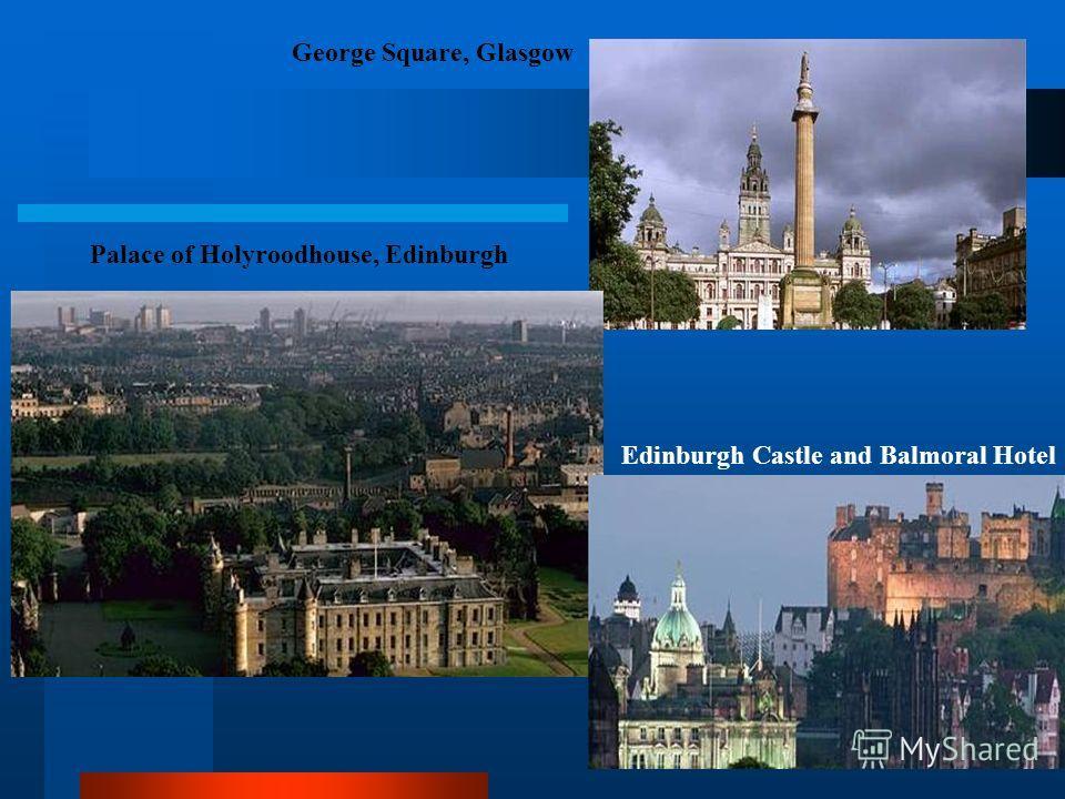 George Square, Glasgow Palace of Holyroodhouse, Edinburgh Edinburgh Castle and Balmoral Hotel