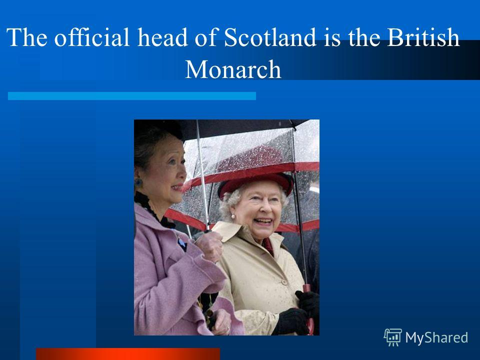 The official head of Scotland is the British Monarch