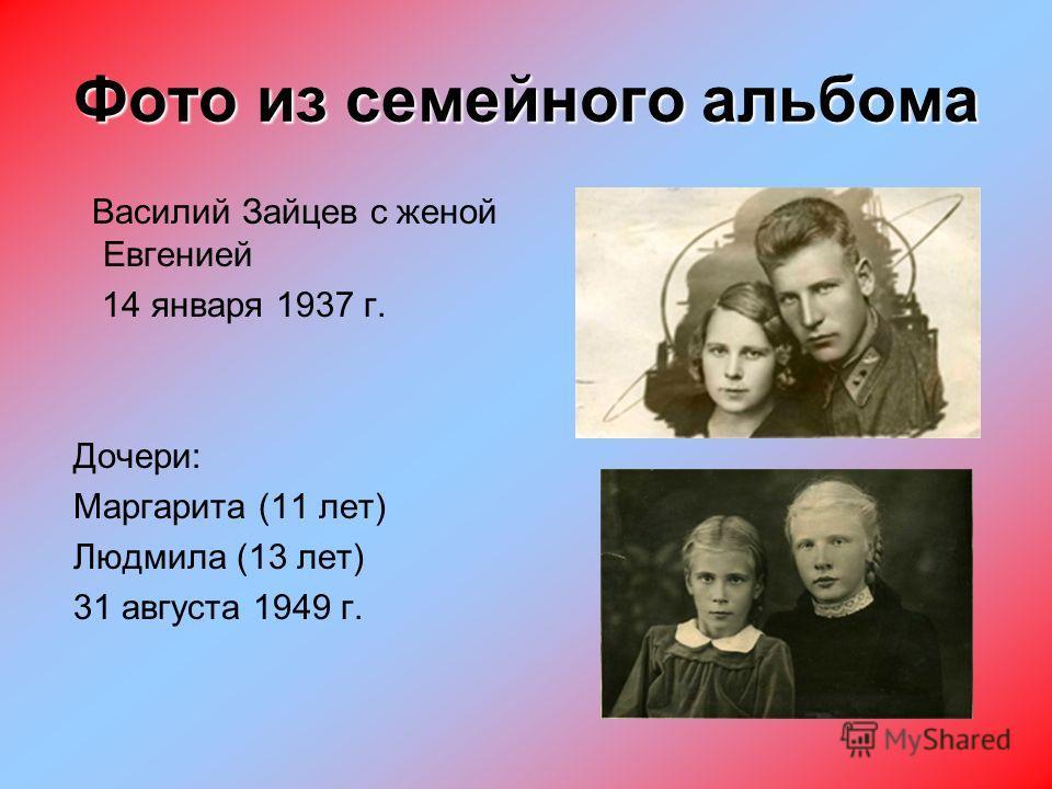 Фото из семейного альбома Василий Зайцев с женой Евгенией 14 января 1937 г. Дочери: Маргарита (11 лет) Людмила (13 лет) 31 августа 1949 г.