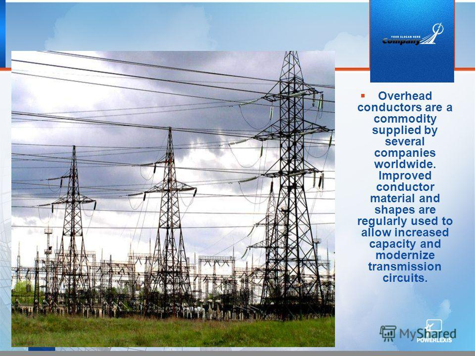 Overhead conductors are a commodity supplied by several companies worldwide. Improved conductor material and shapes are regularly used to allow increased capacity and modernize transmission circuits.