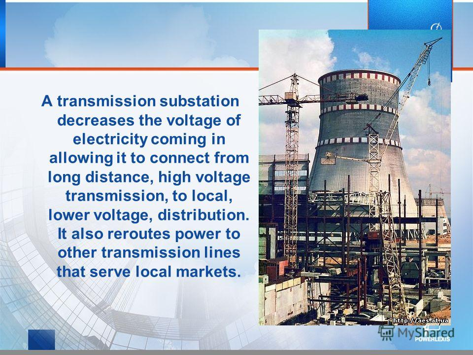 A transmission substation decreases the voltage of electricity coming in allowing it to connect from long distance, high voltage transmission, to local, lower voltage, distribution. It also reroutes power to other transmission lines that serve local