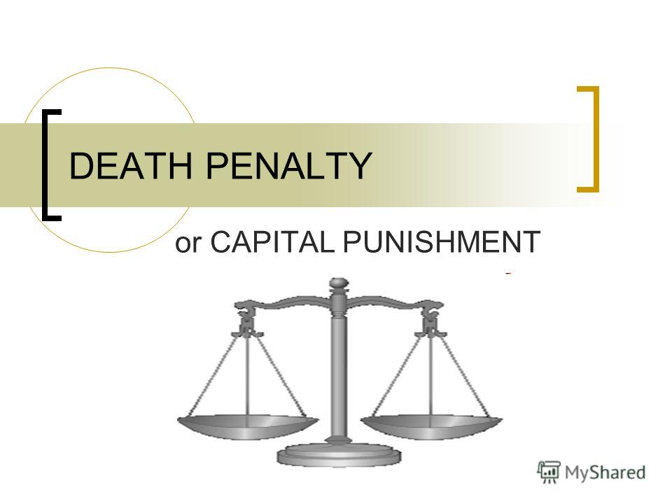 DEATH PENALTY or CAPITAL PUNISHMENT