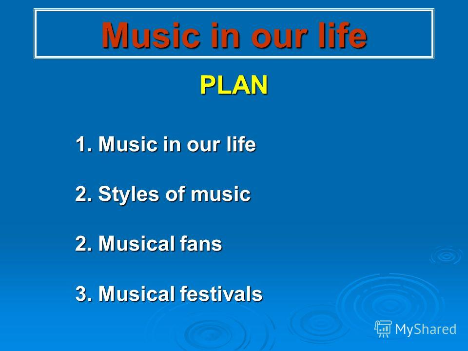 Music in our life PLAN 1. Music in our life 2. Styles of music 2. Musical fans 3. Musical festivals