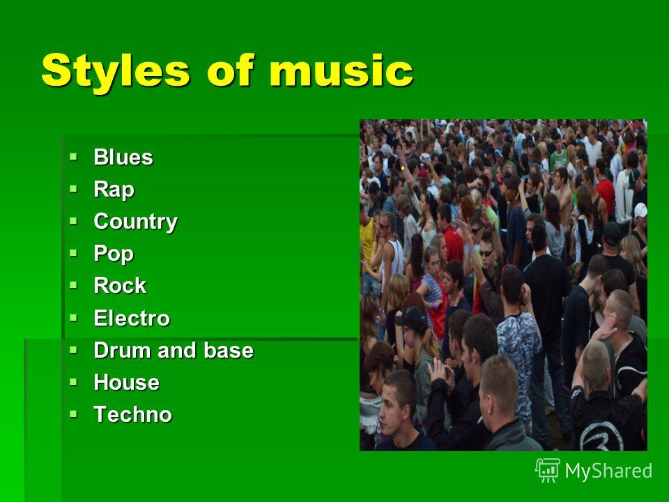 Styles of music Blues Blues Rap Rap Country Country Pop Pop Rock Rock Electro Electro Drum and base Drum and base House House Techno Techno
