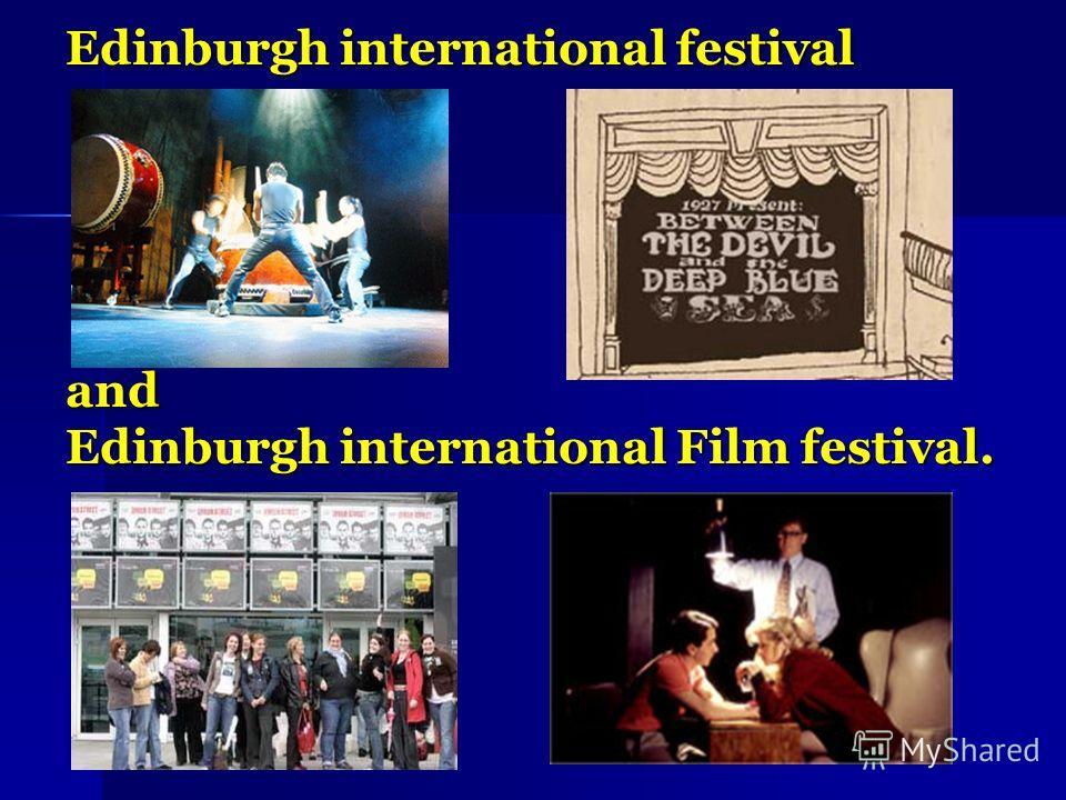 Edinburgh international festival and Edinburgh international Film festival.