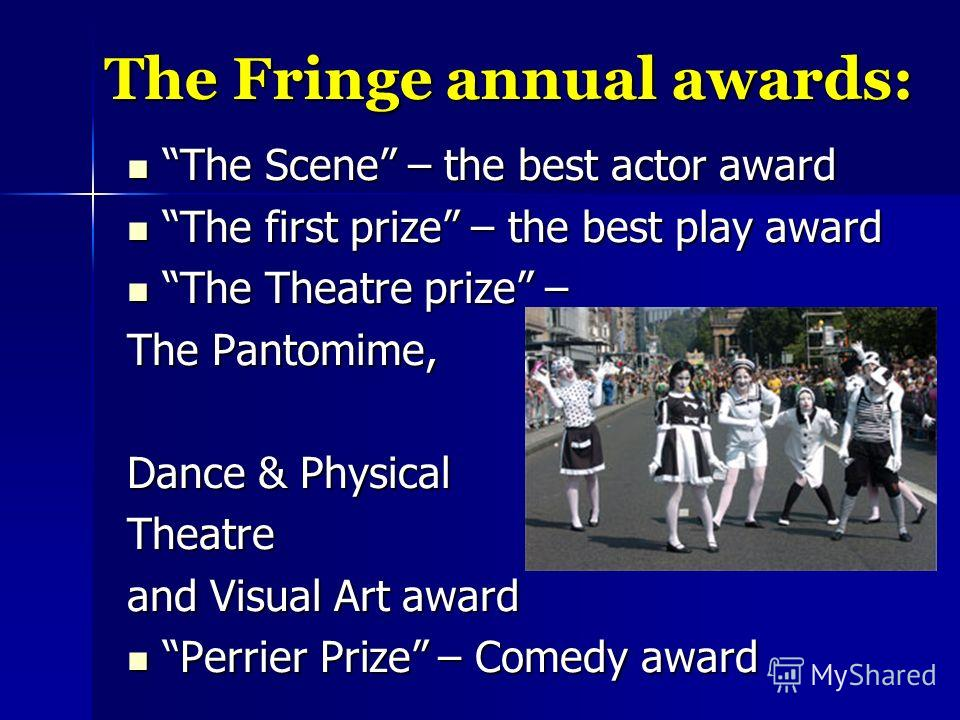 The Fringe annual awards: The Scene – the best actor award The Scene – the best actor award The first prize – the best play award The first prize – the best play award The Theatre prize – The Theatre prize – The Pantomime, Dance & Physical Theatre an