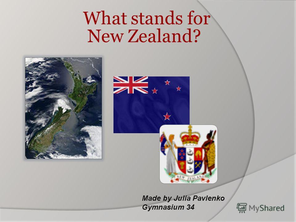 What stands for New Zealand? Made by Julia Pavlenko Gymnasium 34