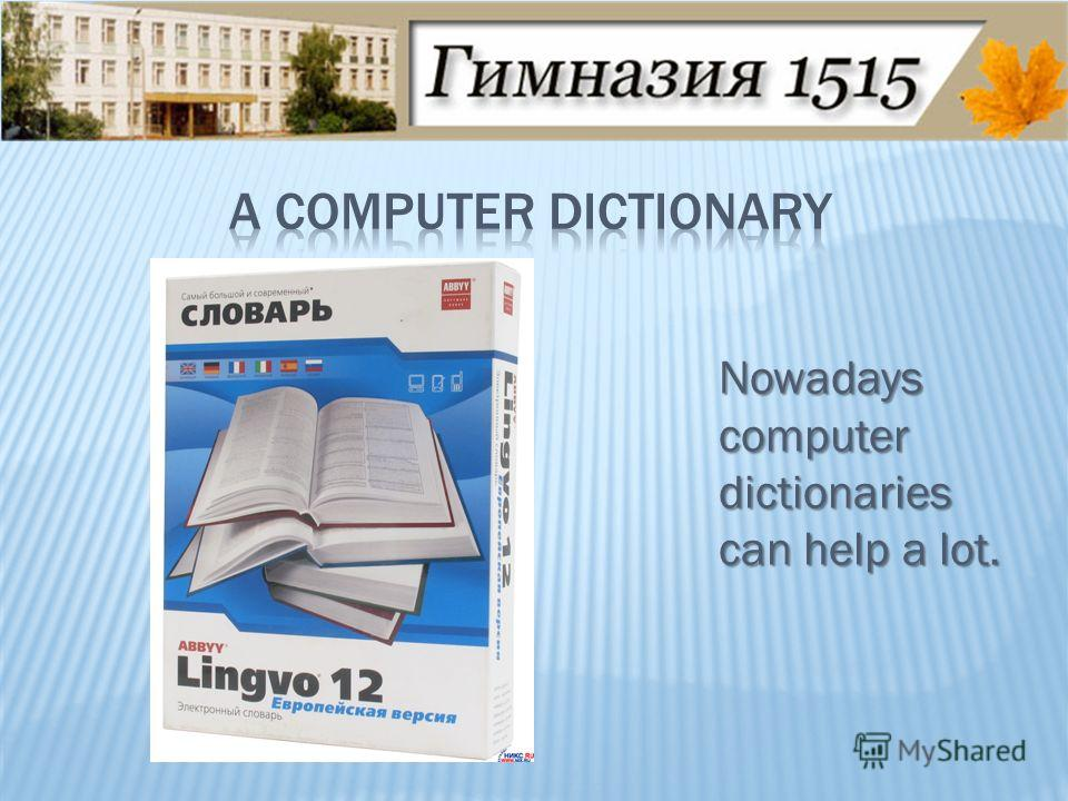 Nowadays computer dictionaries can help a lot.