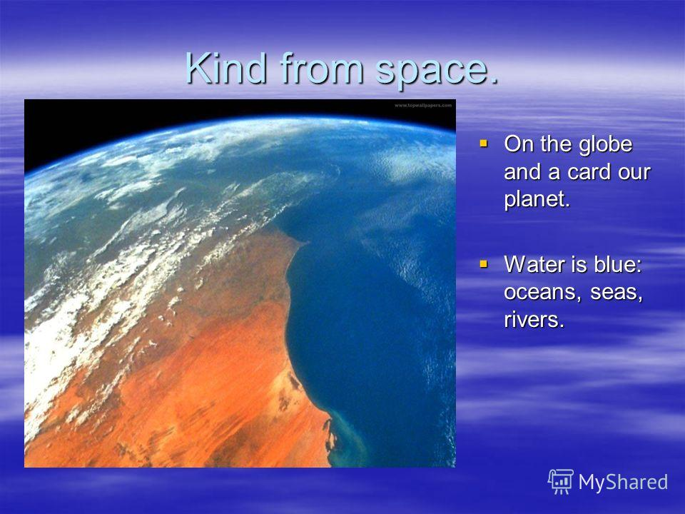 Kind from space. On the globe and a card our planet. On the globe and a card our planet. Water is blue: oceans, seas, rivers. Water is blue: oceans, seas, rivers.