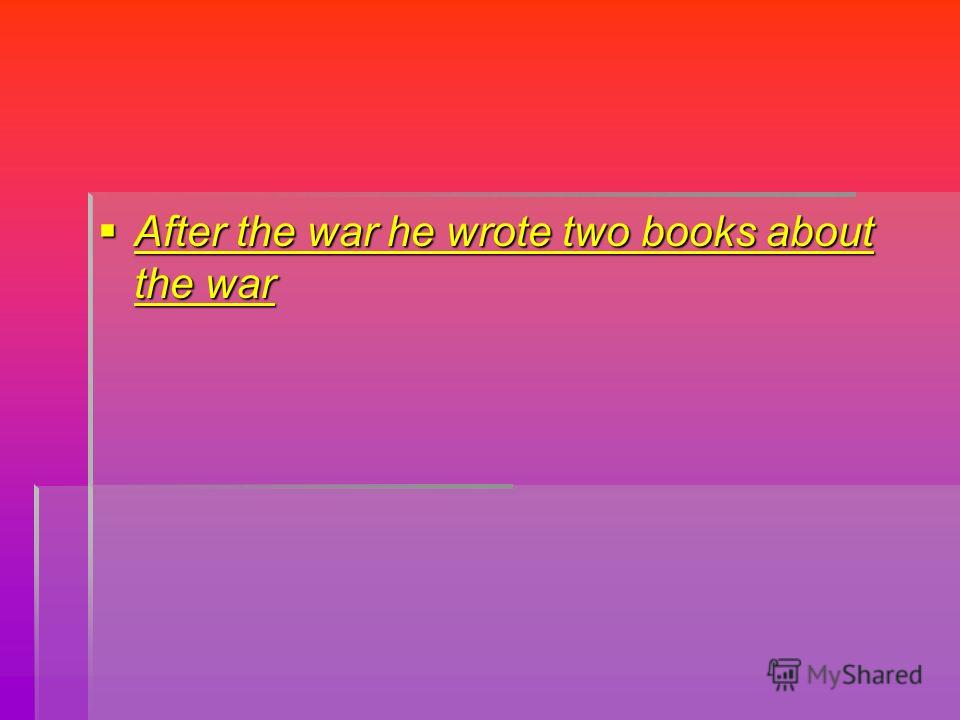 After the war he wrote two books about the war After the war he wrote two books about the war