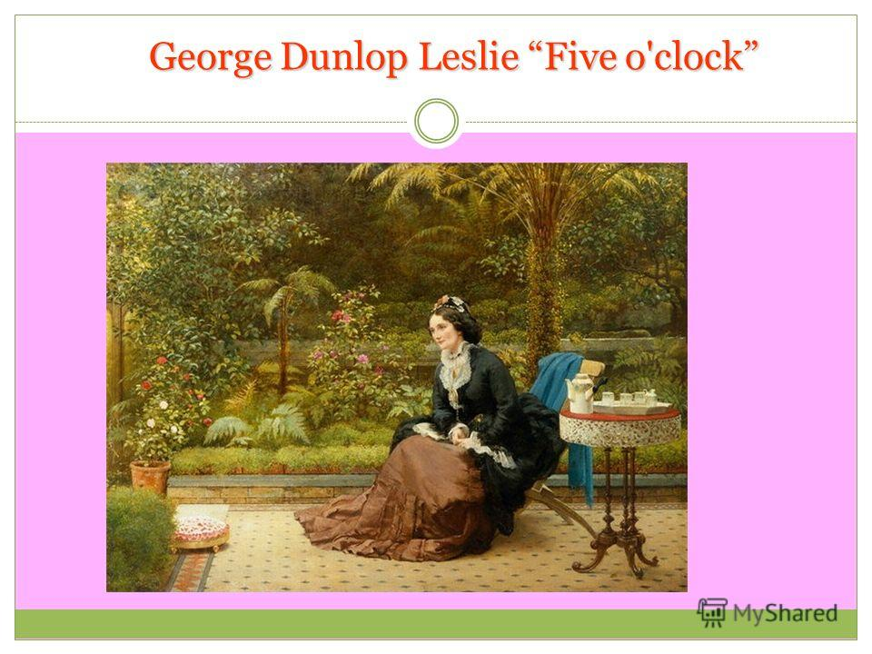 George Dunlop Leslie Five o'clock