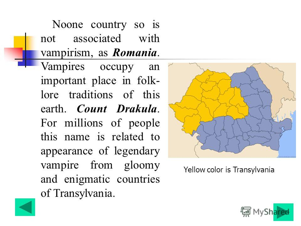 Noone country so is not associated with vampirism, as Romania. Vampires occupy an important place in folk- lore traditions of this earth. Count Drakula. For millions of people this name is related to appearance of legendary vampire from gloomy and en