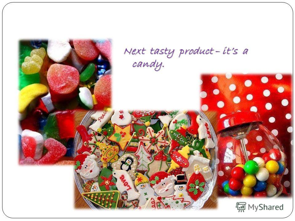 Next tasty product – its a candy.