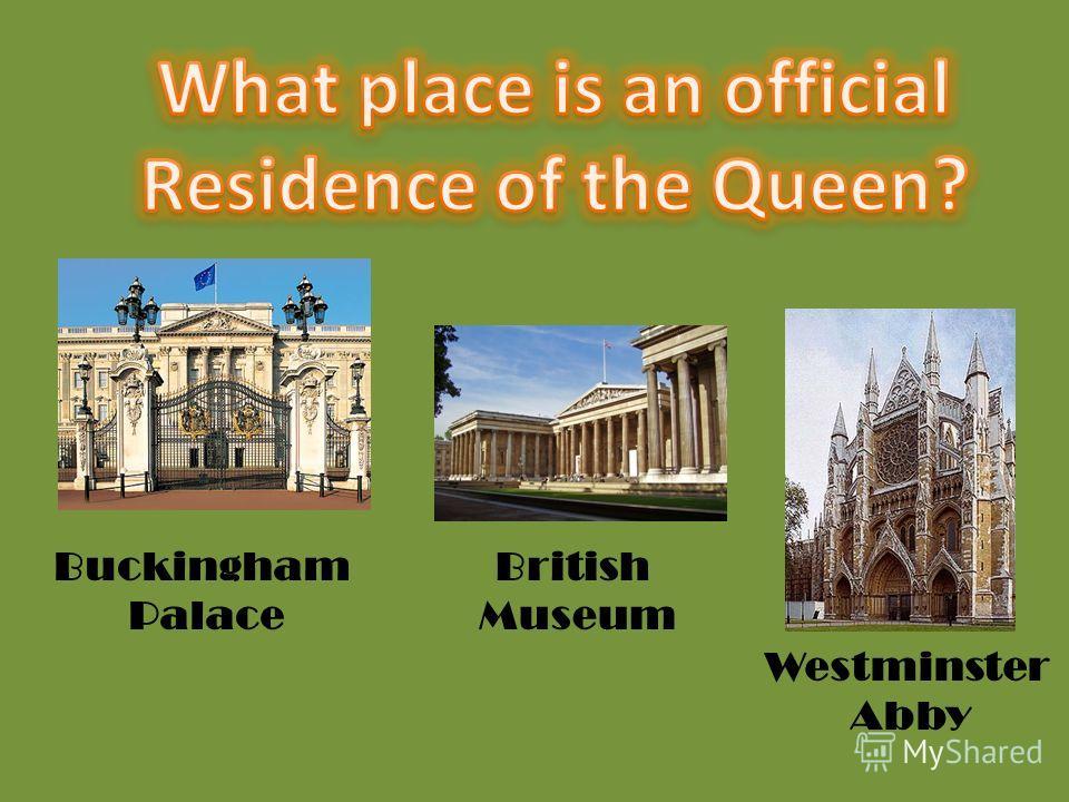 Buckingham Palace British Museum Westminster Abby