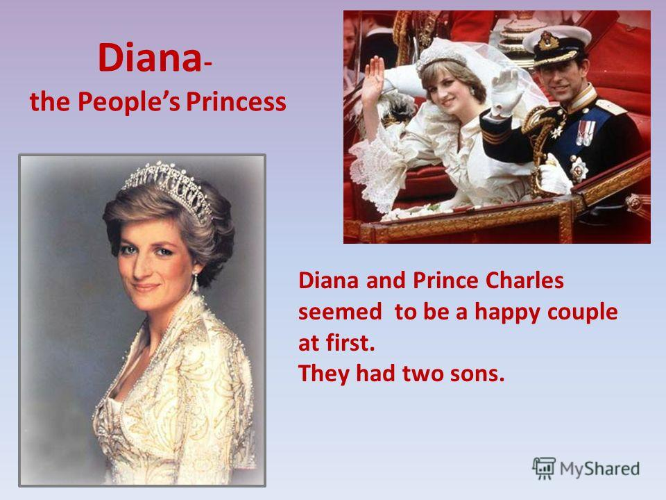 Diana - the Peoples Princess Diana and Prince Charles seemed to be a happy couple at first. They had two sons.