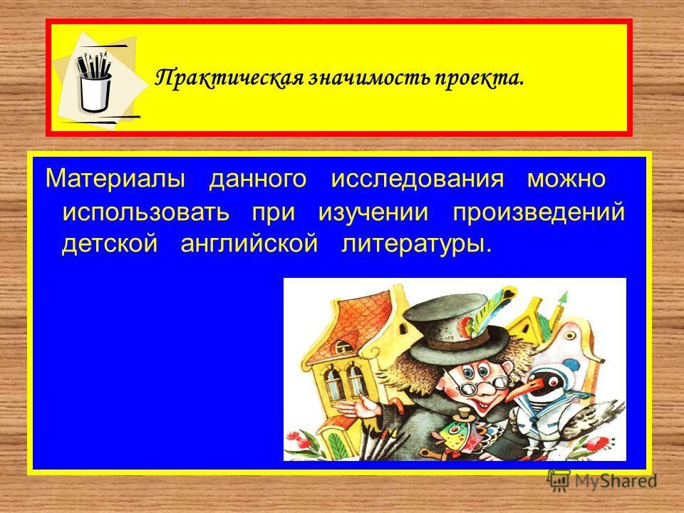 Практическая значимость проекта. Материалы данного исследования можно использовать при изучении произведений детской английской литературы.