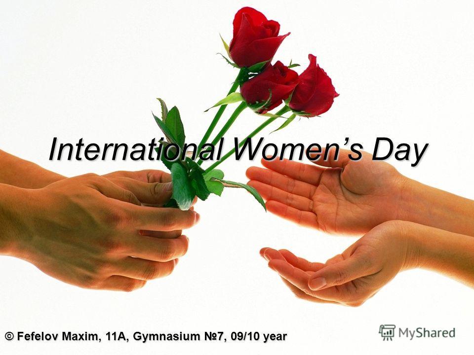 International Womens Day © Fefelov Maxim, 11A, Gymnasium 7, 09/10 year