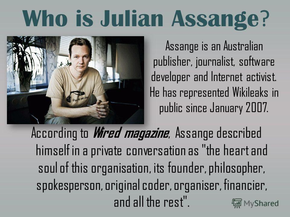 Who is Julian Assange ? According to Wired magazine, Assange described himself in a private conversation as