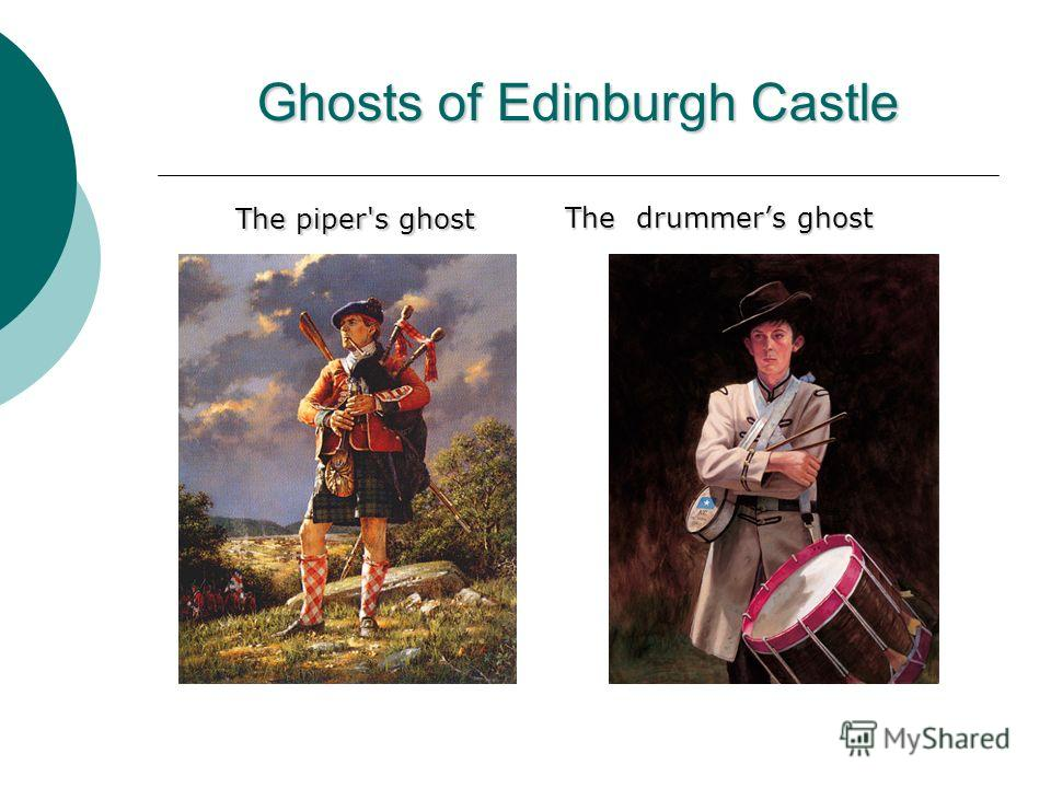 Ghosts of Edinburgh Castle The piper's ghost The piper's ghost The drummers ghost The drummers ghost