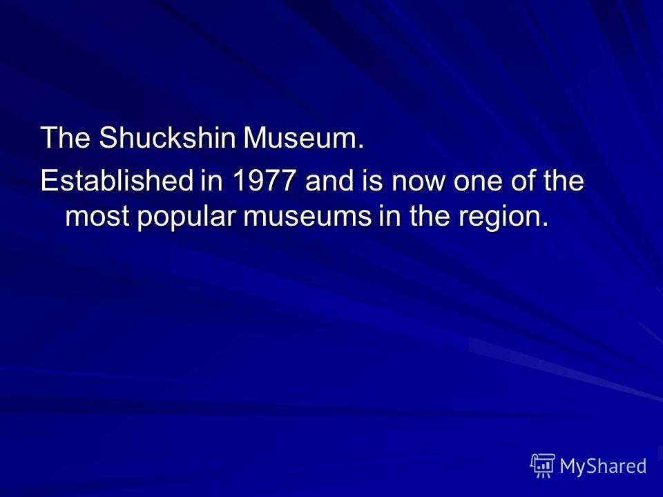 The Shuckshin Museum. Established in 1977 and is now one of the most popular museums in the region.