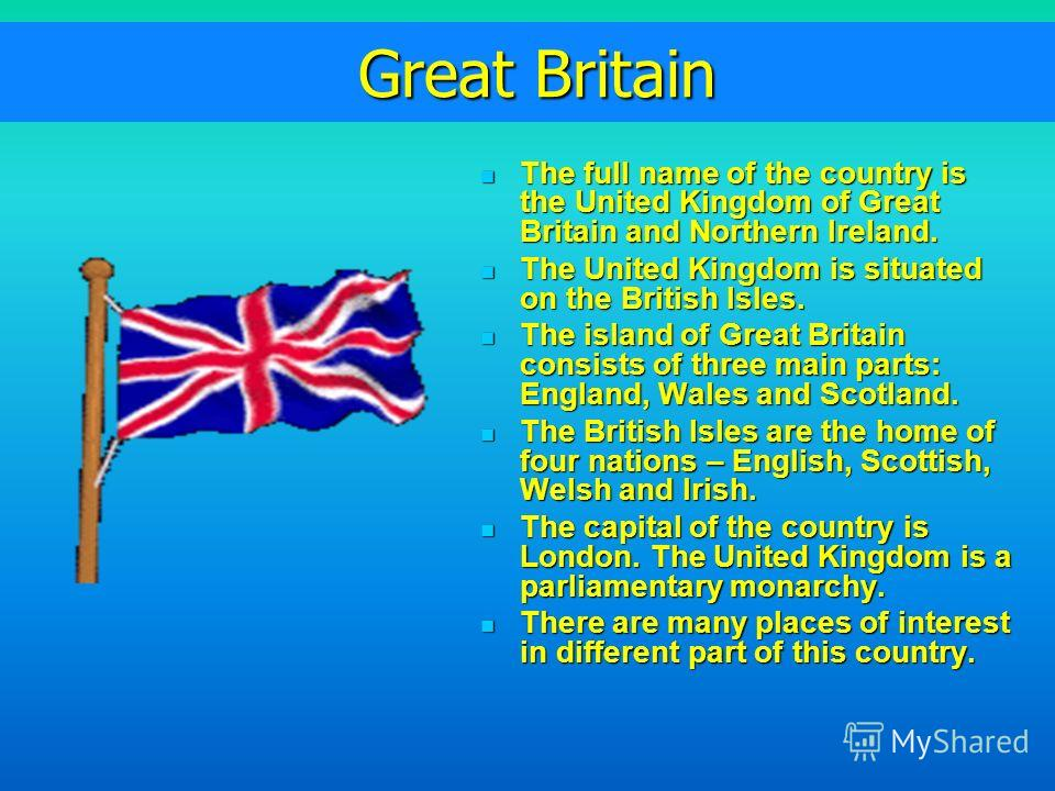 Great Britain Great Britain The full name of the country is the United Kingdom of Great Britain and Northern Ireland. The full name of the country is the United Kingdom of Great Britain and Northern Ireland. The United Kingdom is situated on the Brit
