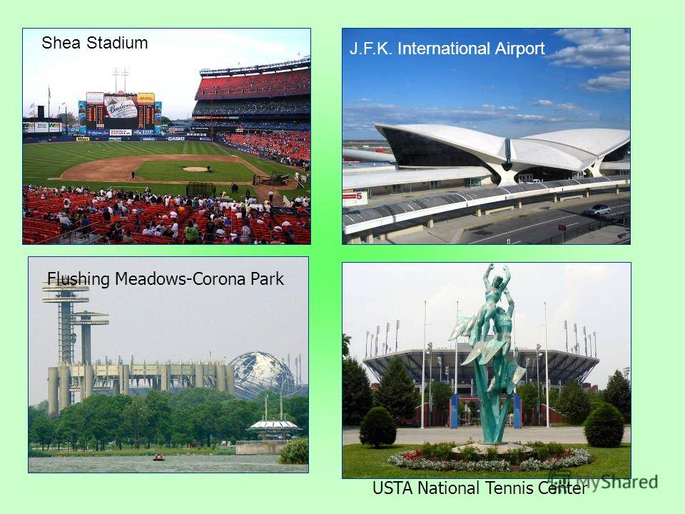 Flushing Meadows-Corona Park J.F.K. International Airport Shea Stadium USTA National Tennis Center