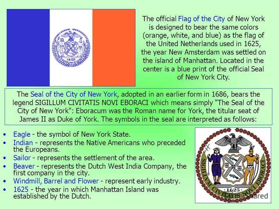 Eagle - the symbol of New York State. Indian - represents the Native Americans who preceded the Europeans. Sailor - represents the settlement of the area. Beaver - represents the Dutch West India Company, the first company in the city. Windmill, Barr
