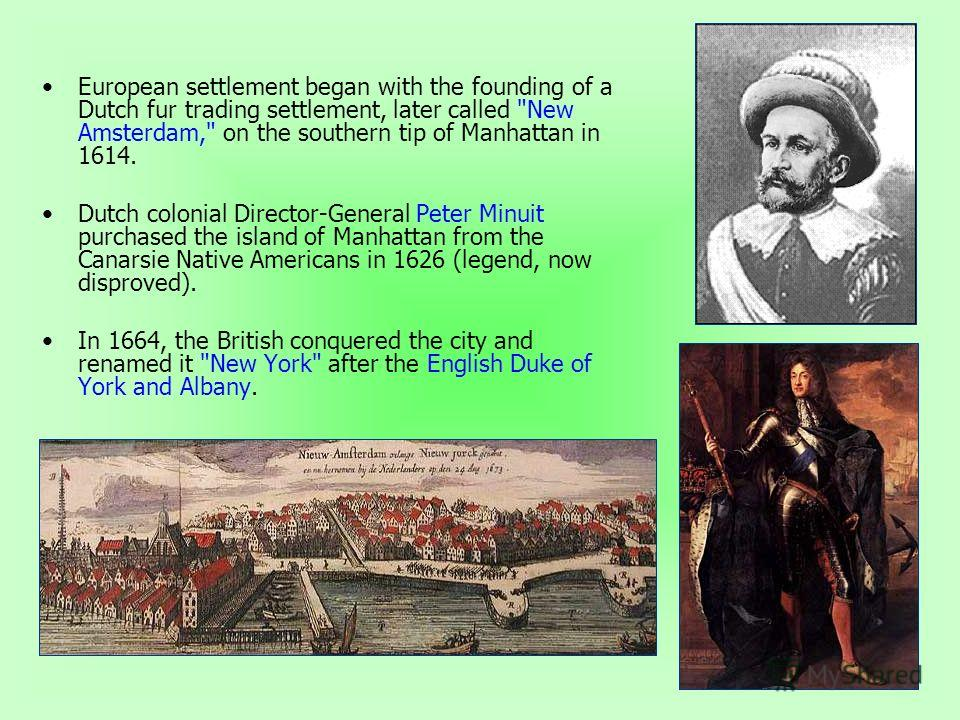 European settlement began with the founding of a Dutch fur trading settlement, later called