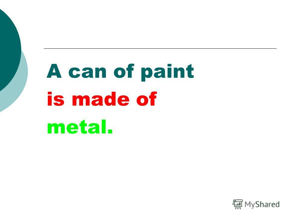 A can of paint is made of metal.