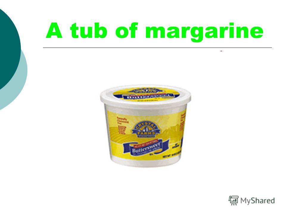 A tub of margarine
