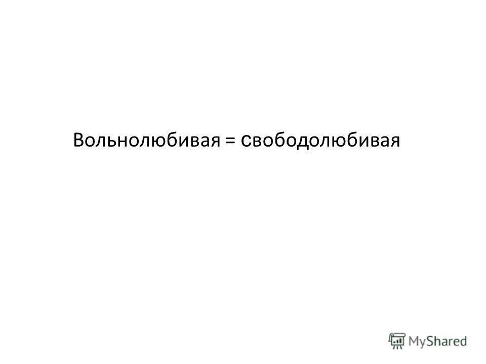 Вольнолюбивая = с вободолюбивая