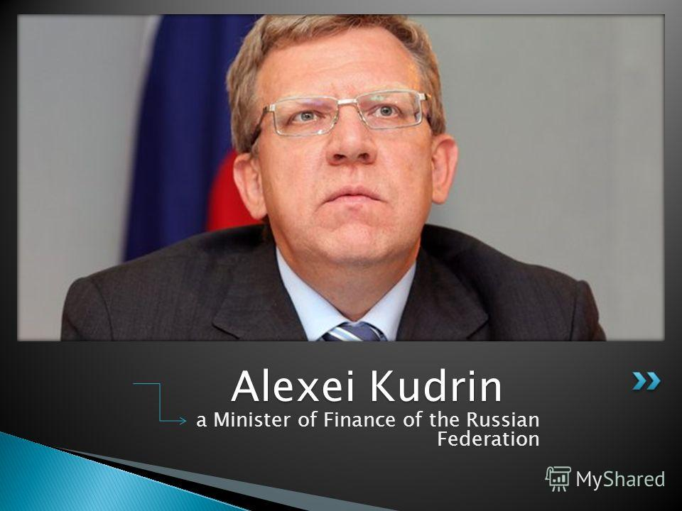 a Minister of Finance of the Russian Federation Alexei Kudrin