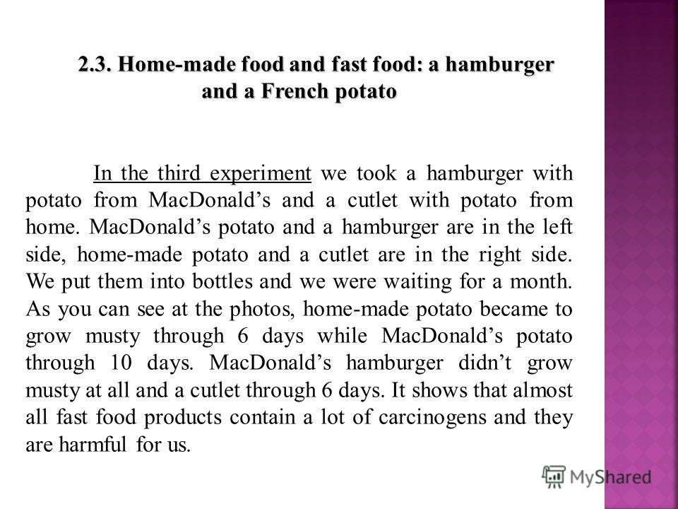 2.3. Home-made food and fast food: a hamburger and a French potato In the third experiment we took a hamburger with potato from MacDonalds and a cutlet with potato from home. MacDonalds potato and a hamburger are in the left side, home-made potato an
