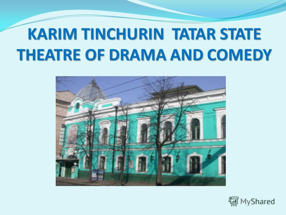 KARIM TINCHURIN TATAR STATE THEATRE OF DRAMA AND COMEDY